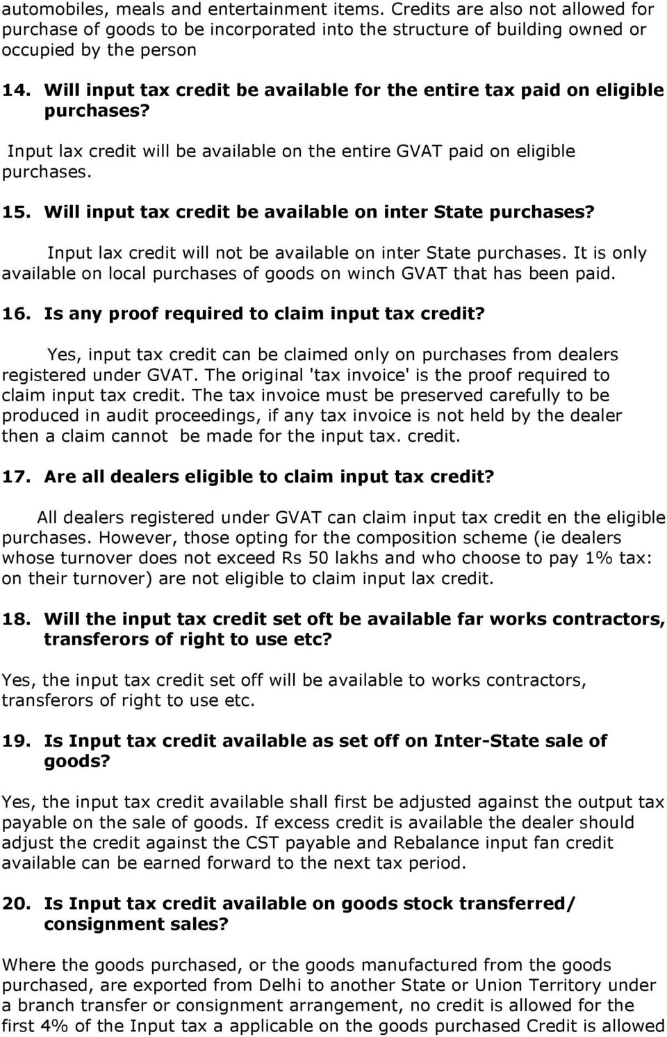 Will input tax credit be available on inter State purchases? Input lax credit will not be available on inter State purchases.