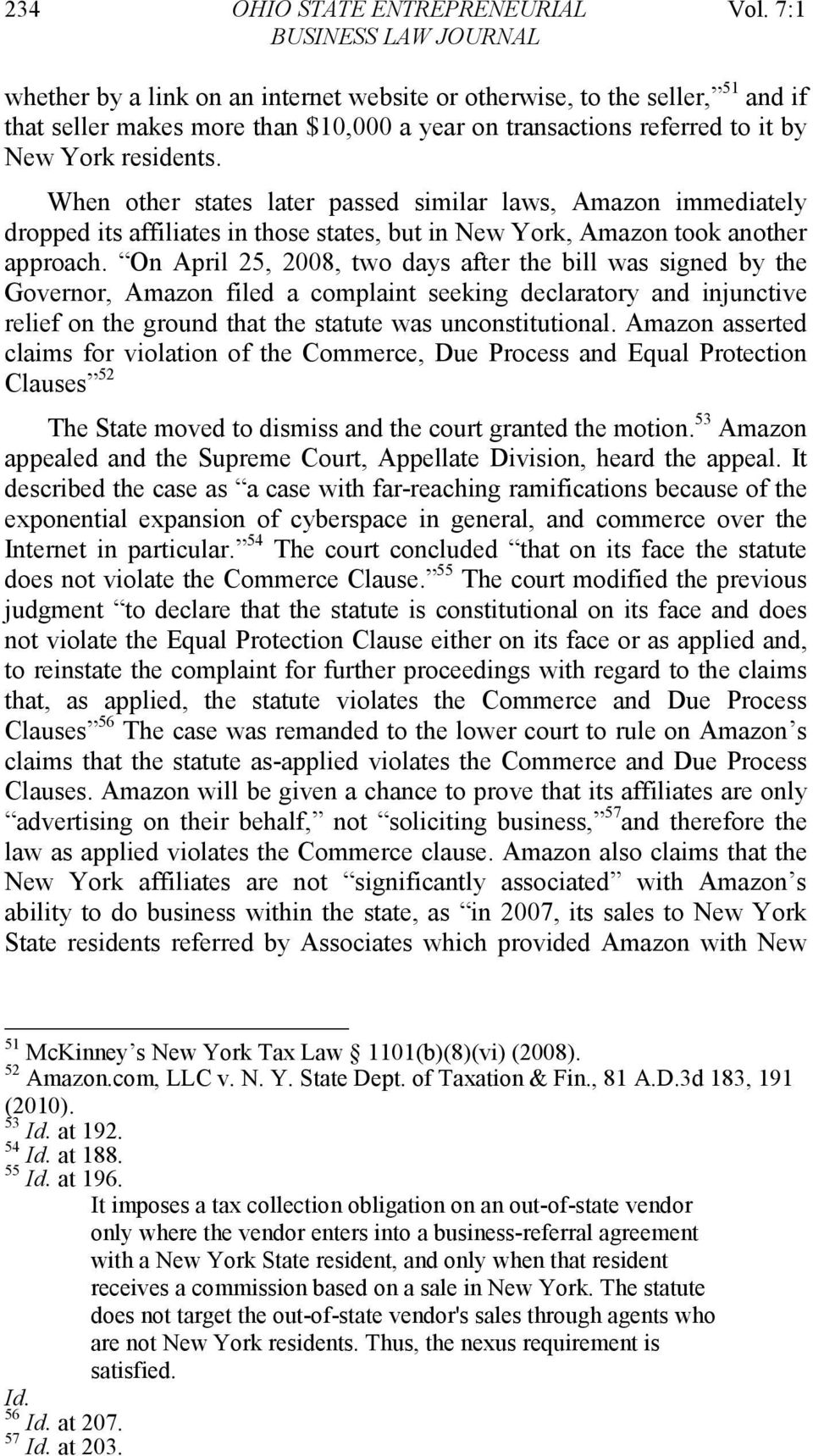 residents. When other states later passed similar laws, Amazon immediately dropped its affiliates in those states, but in New York, Amazon took another approach.