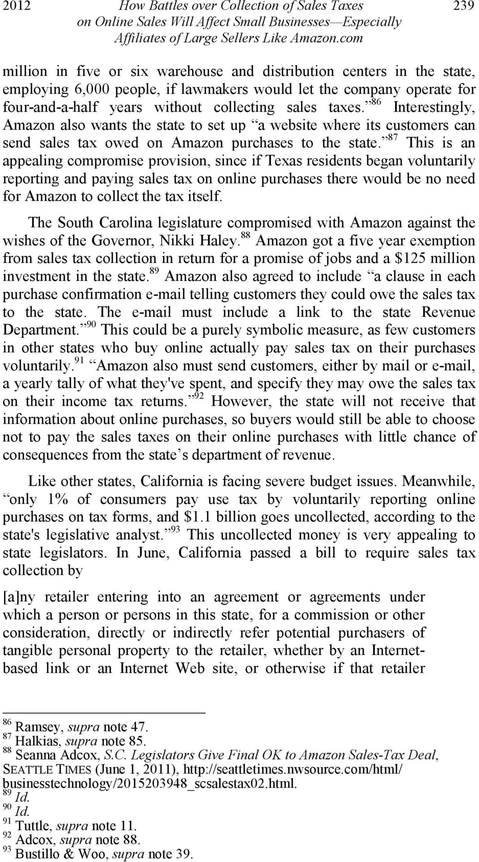 86 Interestingly, Amazon also wants the state to set up a website where its customers can send sales tax owed on Amazon purchases to the state.