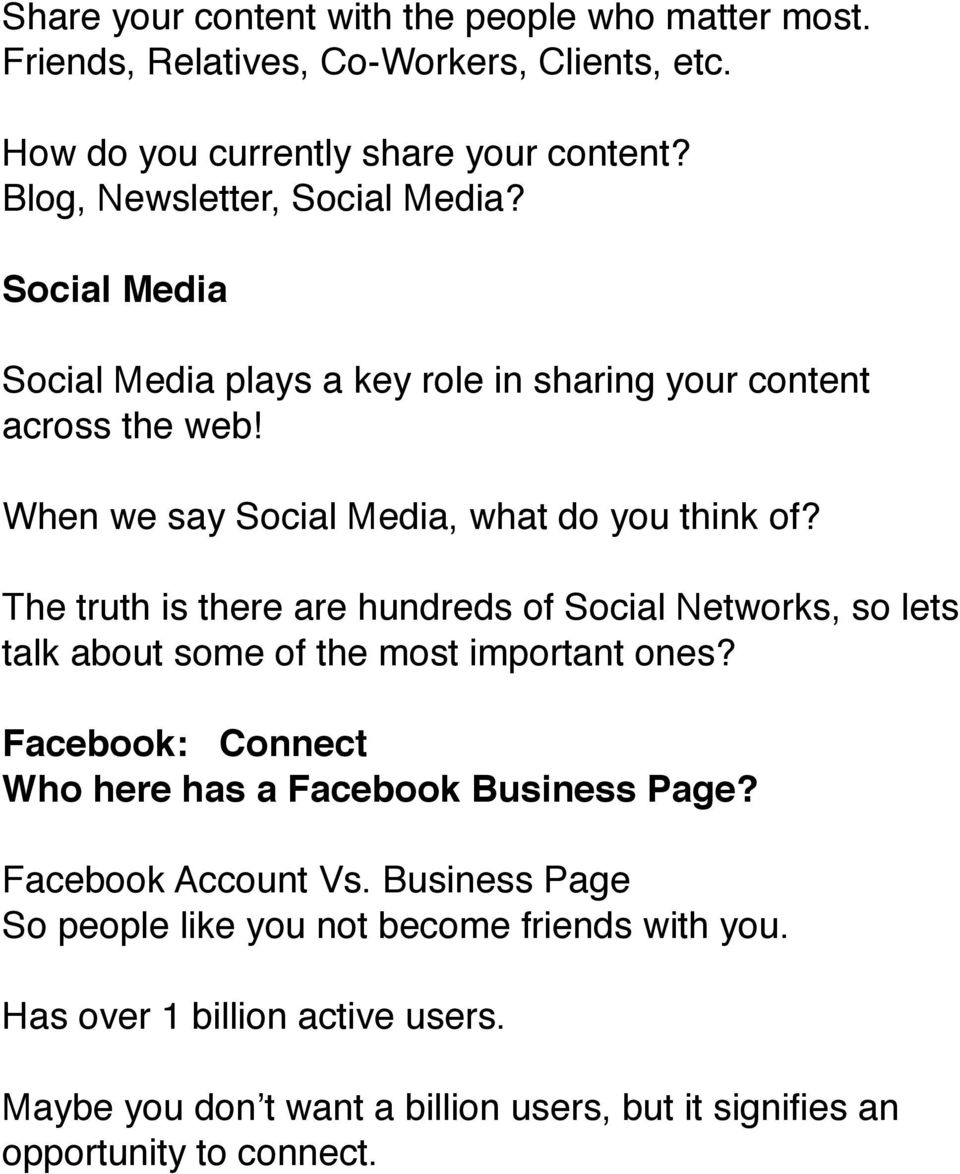 The truth is there are hundreds of Social Networks, so lets talk about some of the most important ones? Facebook: Connect Who here has a Facebook Business Page?