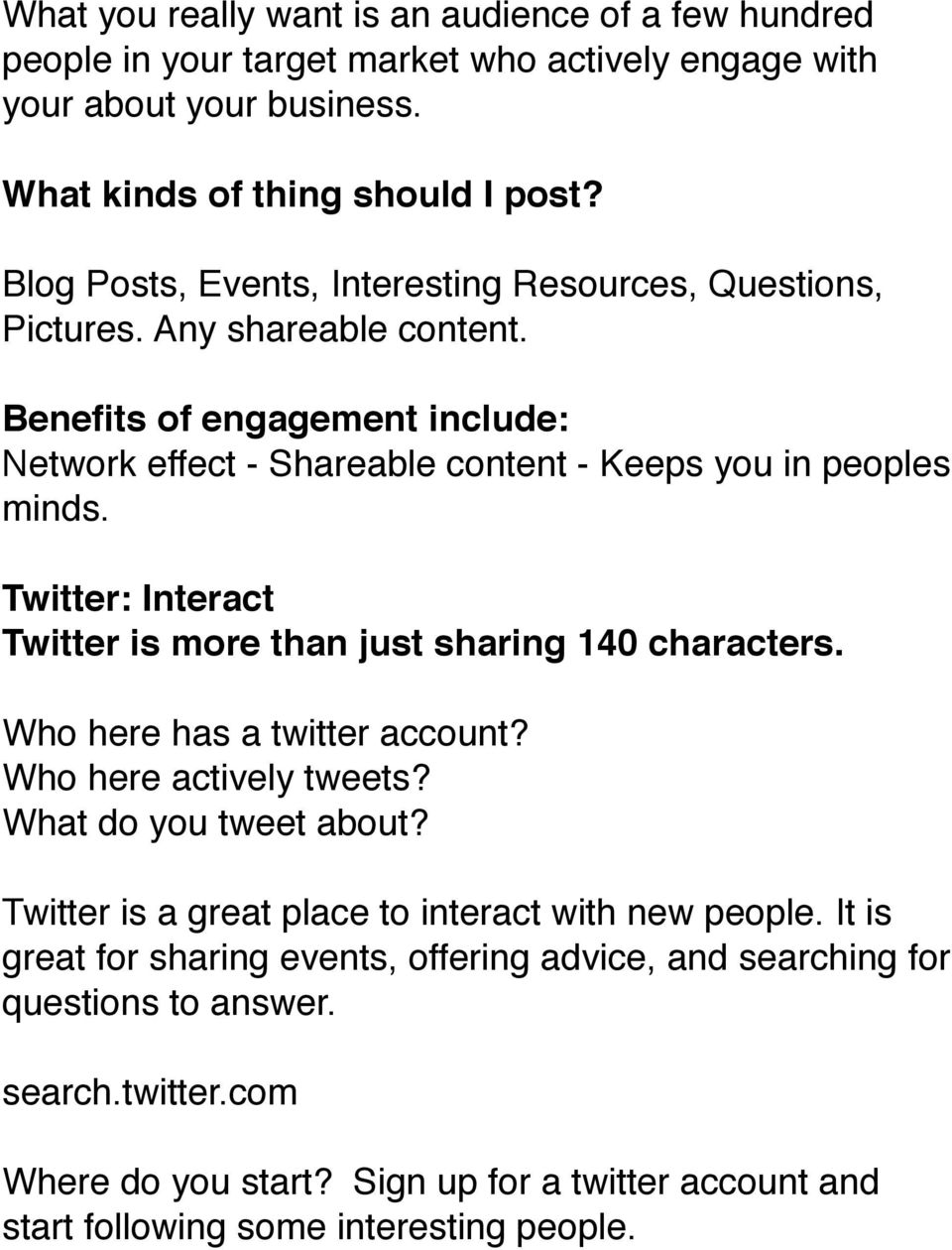 Twitter: Interact Twitter is more than just sharing 140 characters. Who here has a twitter account? Who here actively tweets? What do you tweet about?