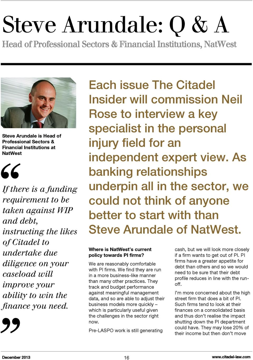 Each issue The Citadel Insider will commission Neil Rose to interview a key specialist in the personal injury field for an independent expert view.