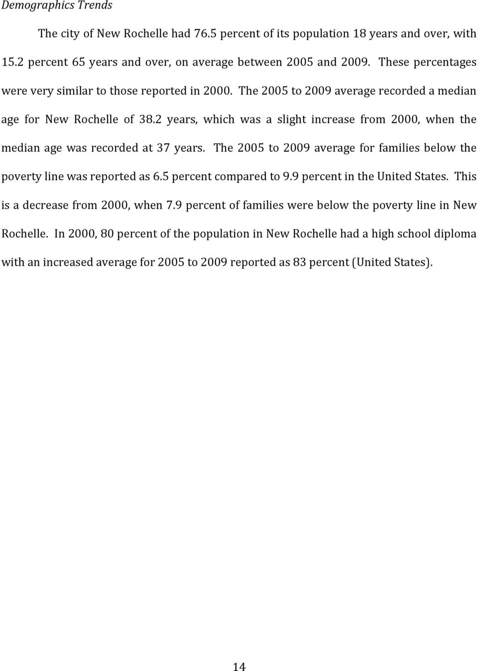 2 years, which was a slight increase from 2000, when the median age was recorded at 37 years. The 2005 to 2009 average for families below the poverty line was reported as 6.5 percent compared to 9.
