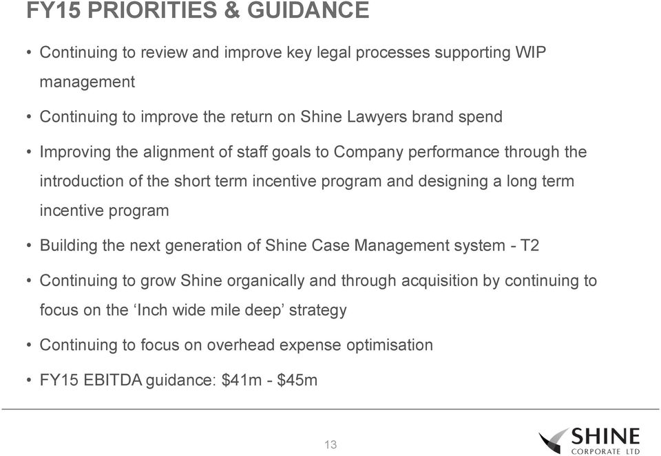 designing a long term incentive program Building the next generation of Shine Case Management system - T2 Continuing to grow Shine organically and