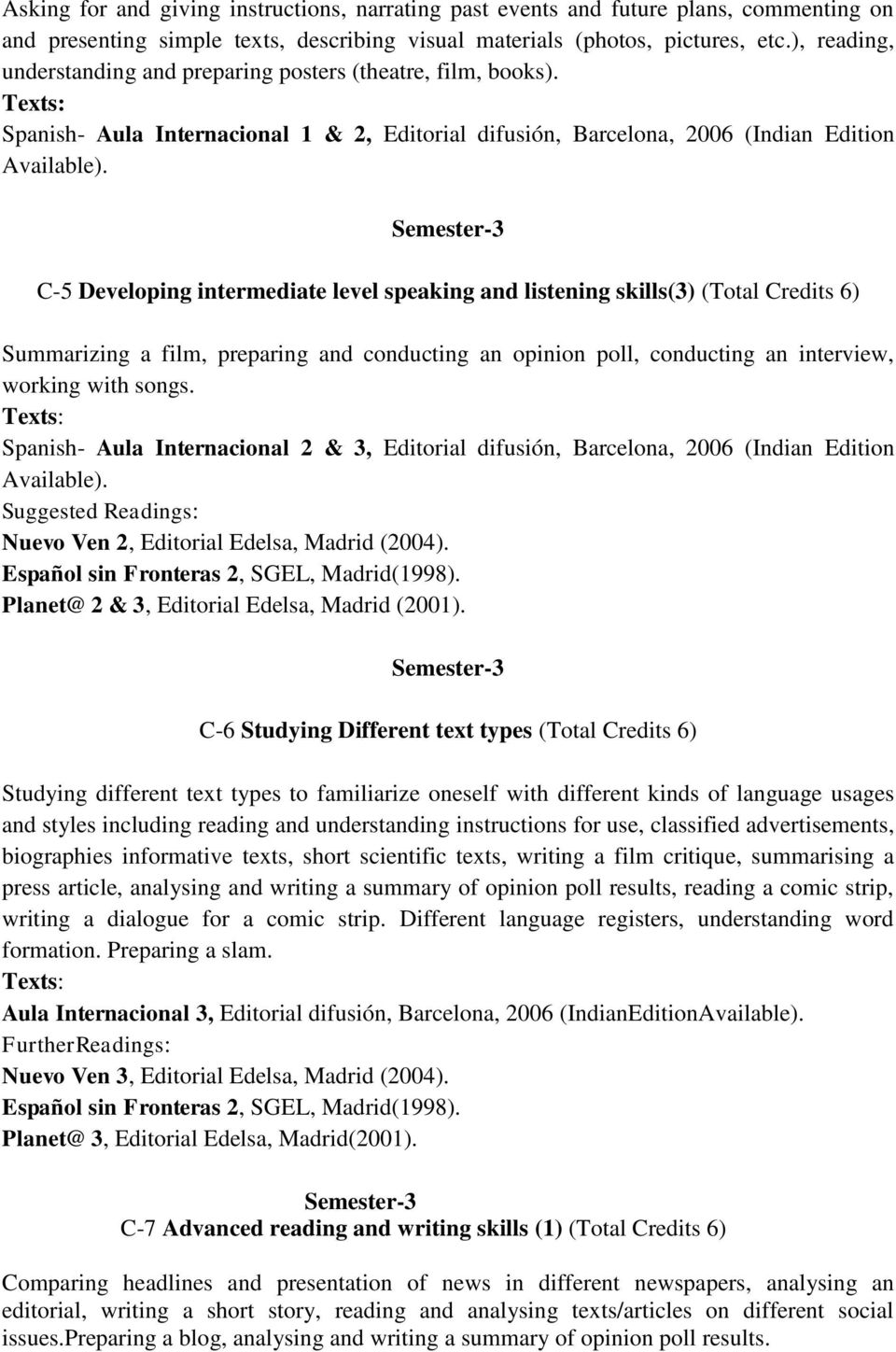 Semester-3 C-5 Developing intermediate level speaking and listening skills(3) (Total Credits 6) Summarizing a film, preparing and conducting an opinion poll, conducting an interview, working with