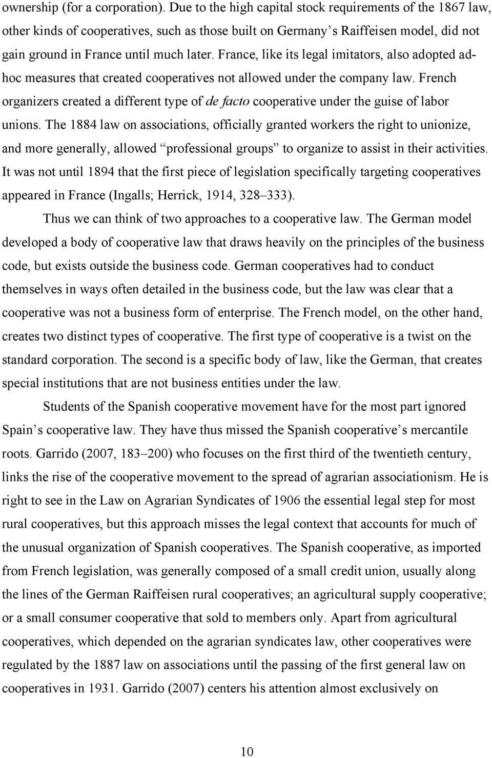 France, like its legal imitators, also adopted adhoc measures that created cooperatives not allowed under the company law.