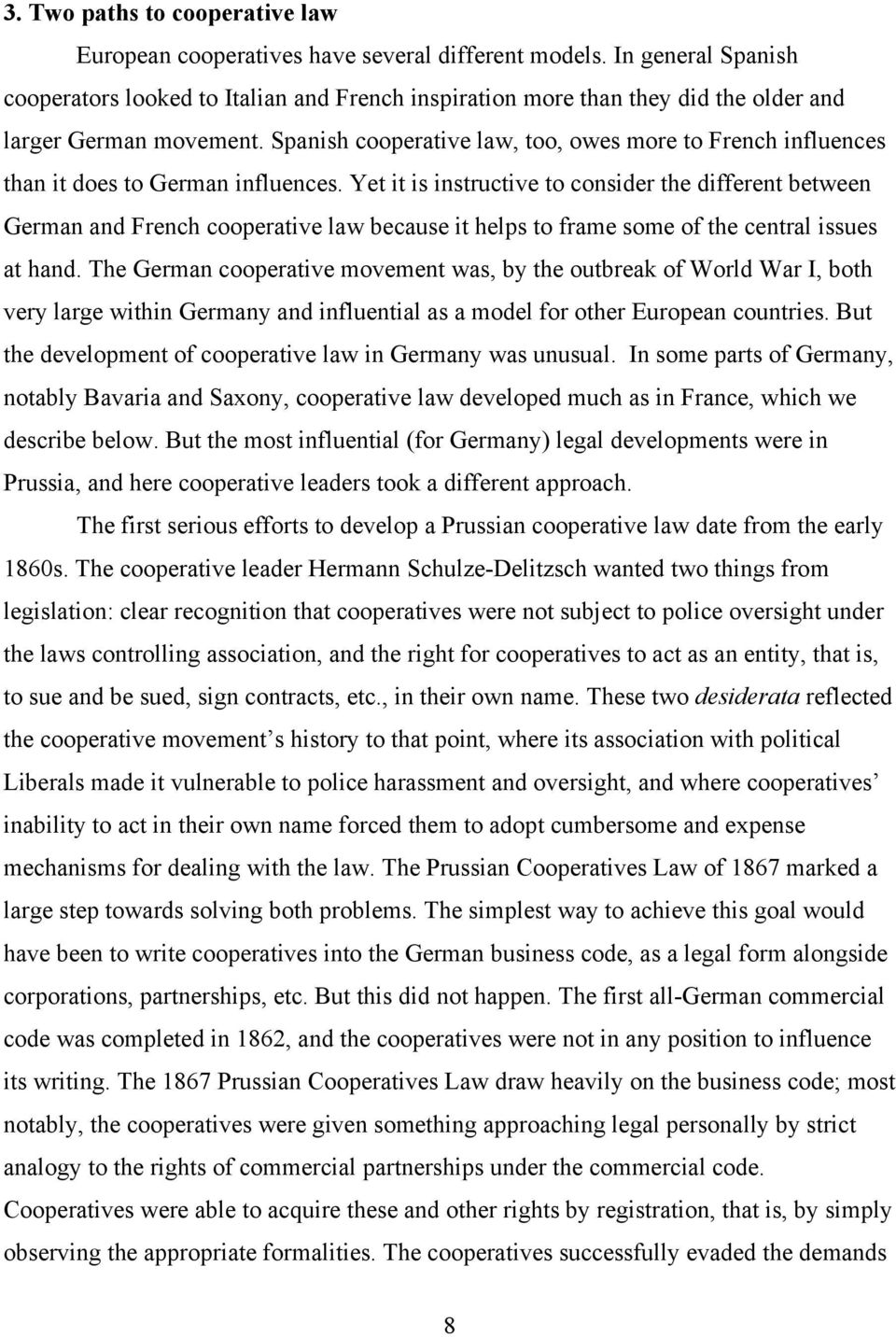 Spanish cooperative law, too, owes more to French influences than it does to German influences.