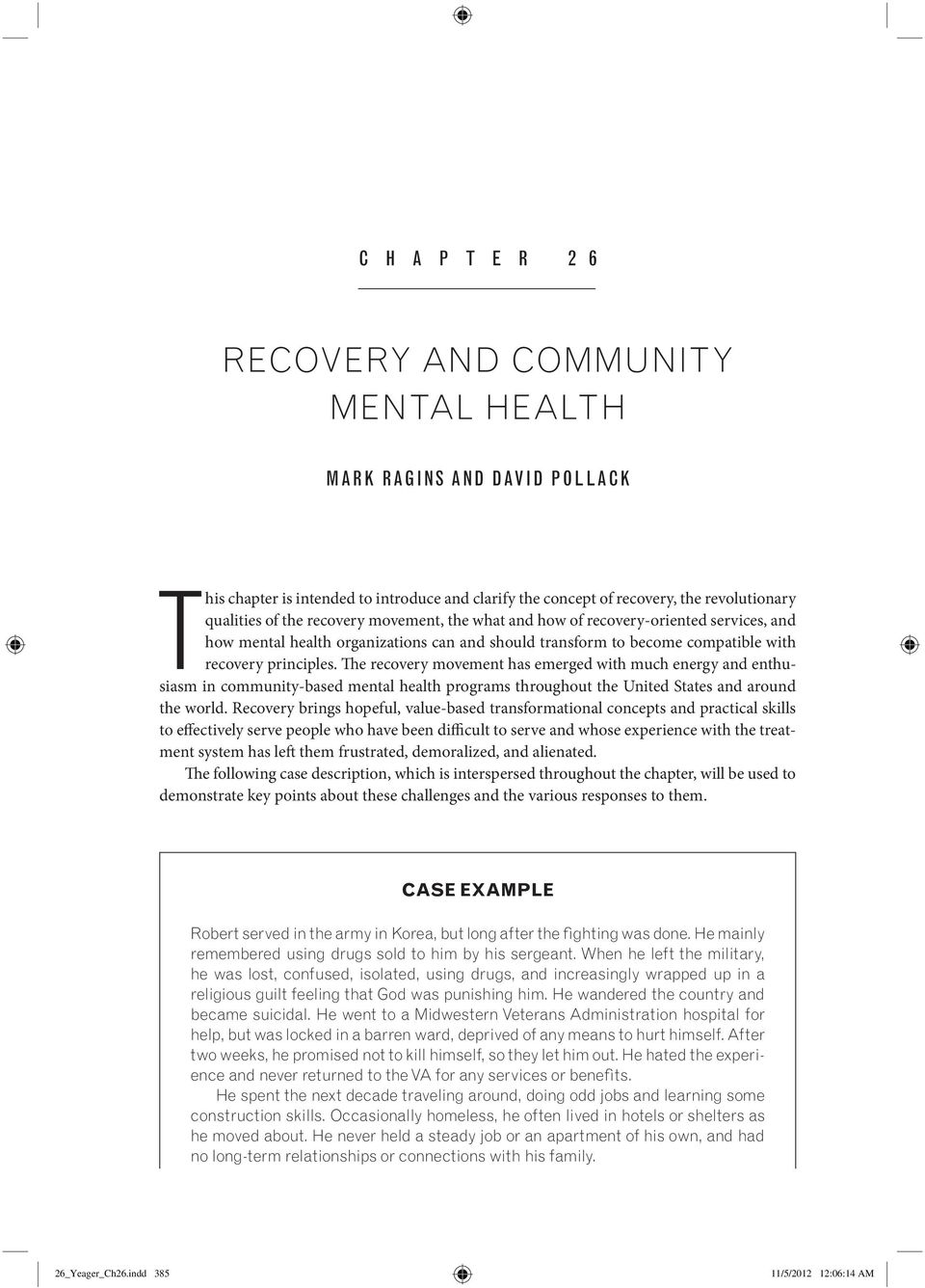 The recovery movement has emerged with much energy and enthusiasm in community-based mental health programs throughout the United States and around the world.