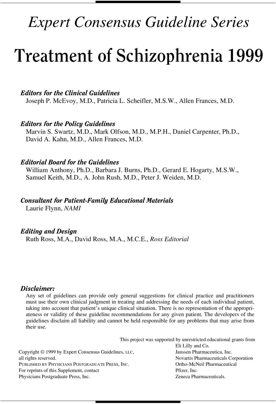 Hogarty, M.S.W., Samuel Keith, M.D., A. John Rush, M.D., Peter J. Weiden, M.D. Consultant for Patient-Family Educational Materials Laurie Flynn, NAMI Editing and Design Ruth Ross, M.A., David Ross, M.