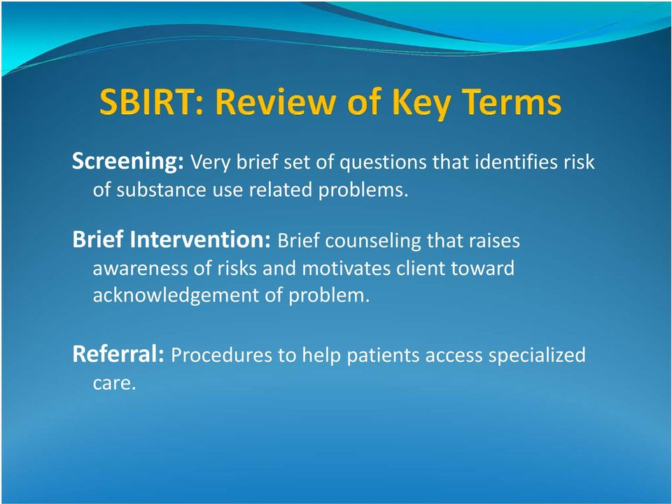 Brief Intervention: Brief counseling that raises awareness of risks
