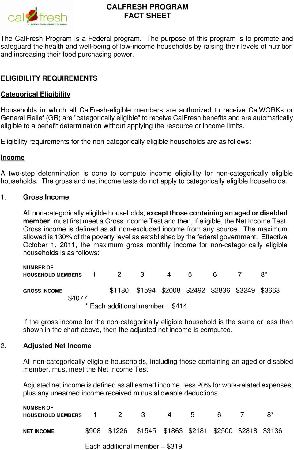 "ELIGIBILITY REQUIREMENTS Categorical Eligibility Households in which all CalFresh-eligible members are authorized to receive CalWORKs or General Relief (GR) are ""categorically eligible"" to receive"