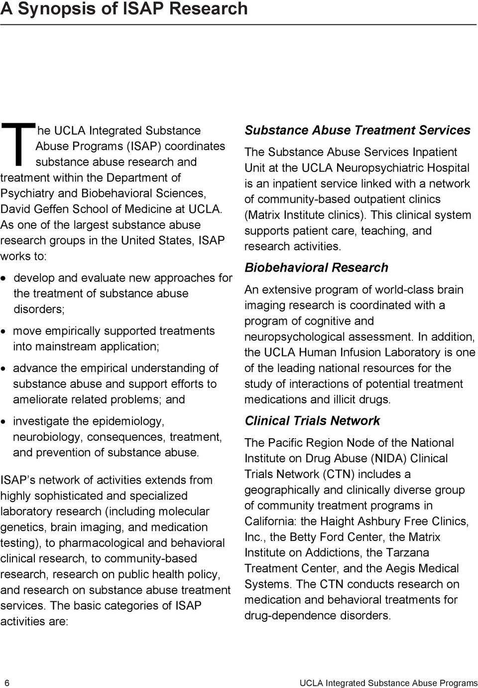 As one of the largest substance abuse research groups in the United States, ISAP works to: develop and evaluate new approaches for the treatment of substance abuse disorders; move empirically