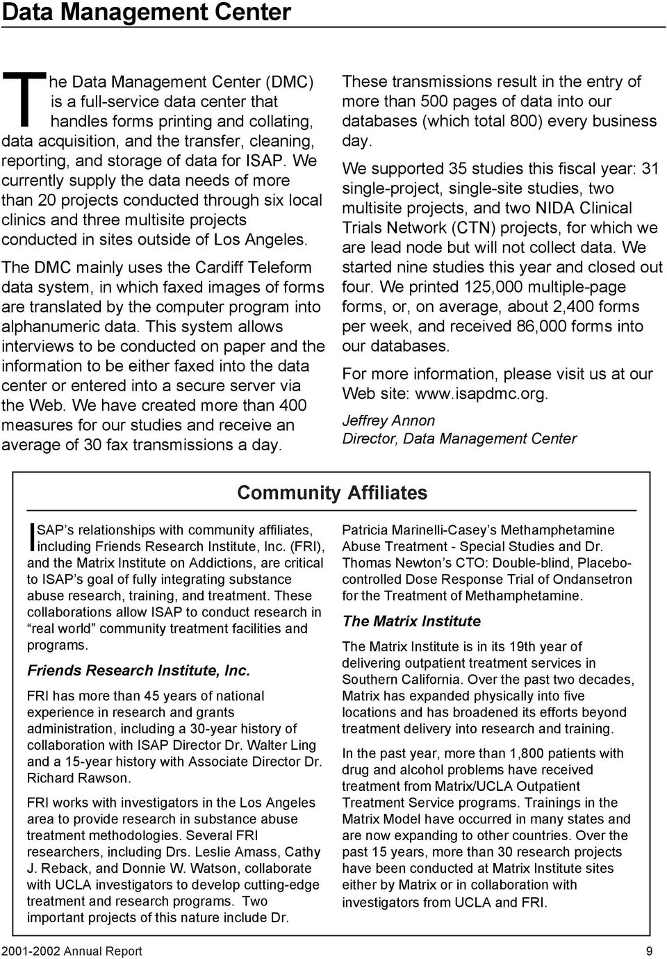 The DMC mainly uses the Cardiff Teleform data system, in which faxed images of forms are translated by the computer program into alphanumeric data.