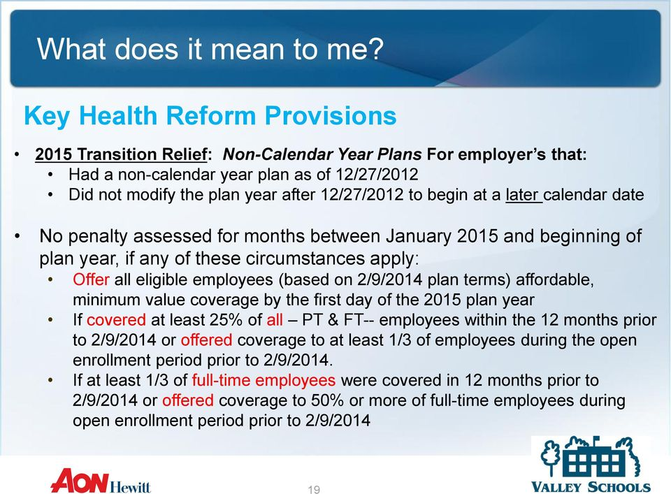 terms) affordable, minimum value coverage by the first day of the 2015 plan year If covered at least 25% of all PT & FT-- employees within the 12 months prior to 2/9/2014 or offered coverage to at
