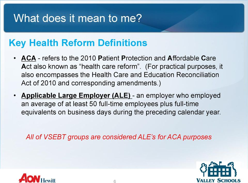 (For practical purposes, it also encompasses the Health Care and Education Reconciliation Act of 2010 and corresponding
