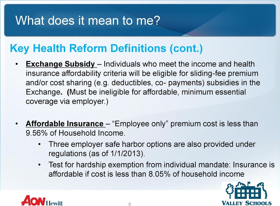 (e.g. deductibles, co- payments) subsidies in the Exchange. (Must be ineligible for affordable, minimum essential coverage via employer.