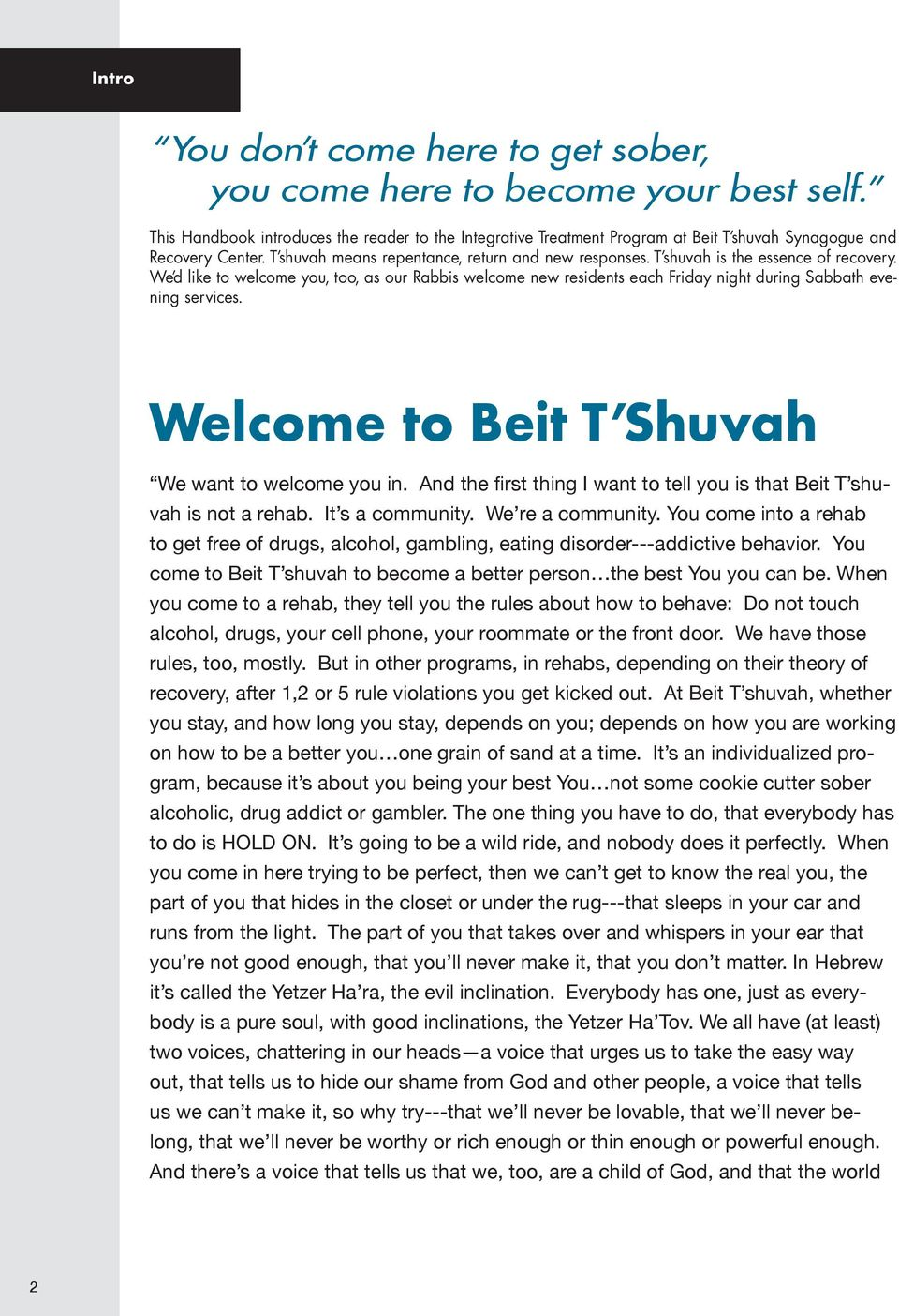We d like to welcome you, too, as our Rabbis welcome new residents each Friday night during Sabbath evening services. Welcome to Beit T Shuvah We want to welcome you in.