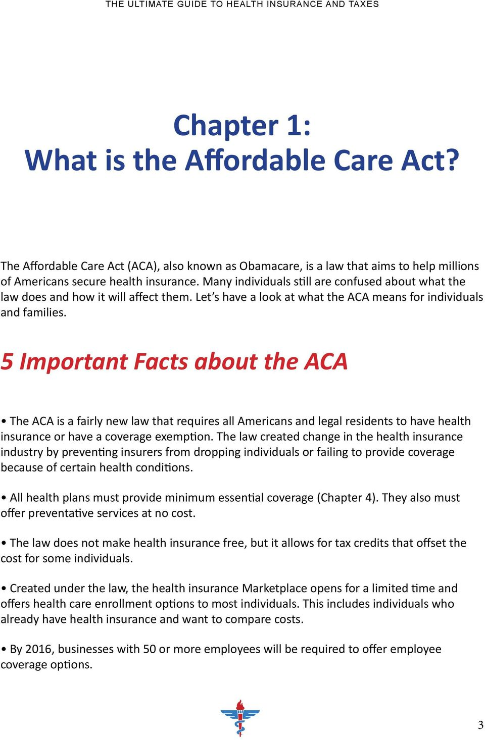 5 Important Facts about the ACA The ACA is a fairly new law that requires all Americans and legal residents to have health insurance or have a coverage exemption.