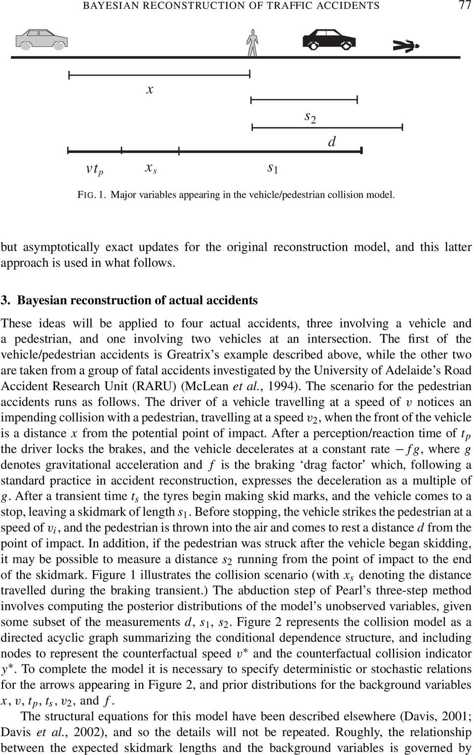Bayesian reconstruction of actual accidents These ideas will be applied to four actual accidents, three involving a vehicle and a pedestrian, and one involving two vehicles at an intersection.