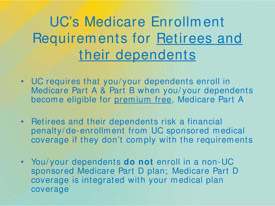 financial penalty/de-enrollment from UC sponsored medical coverage if they don t comply with the requirements You/your