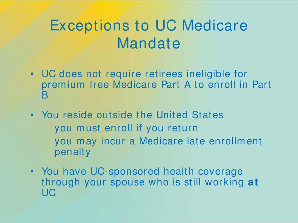 States you must enroll if you return you may incur a Medicare late enrollment