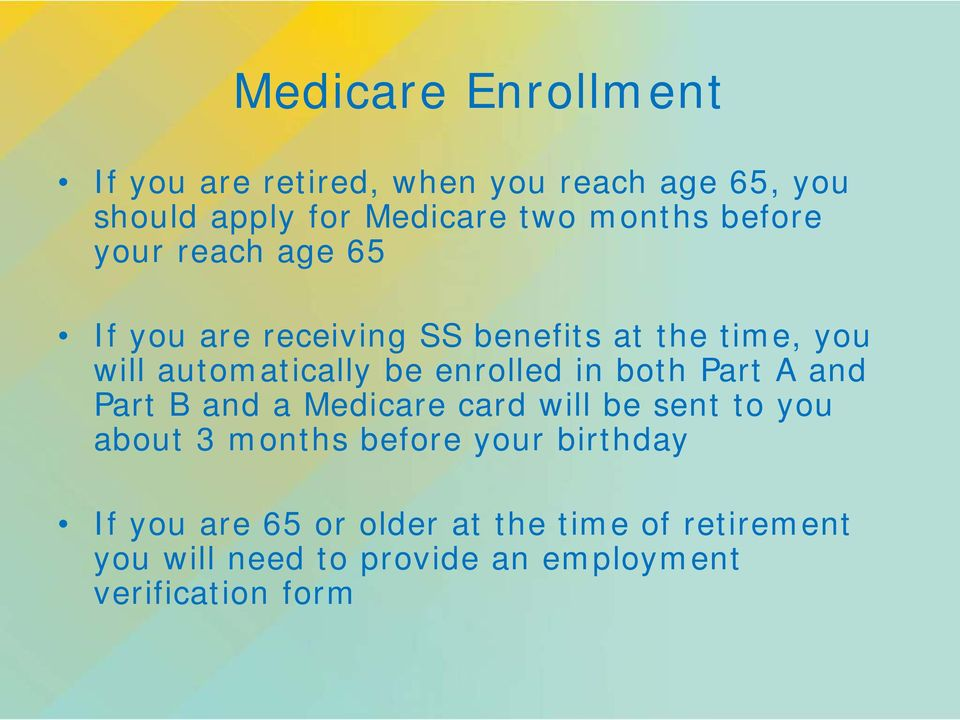 enrolled in both Part A and Part B and a Medicare card will be sent to you about 3 months before your