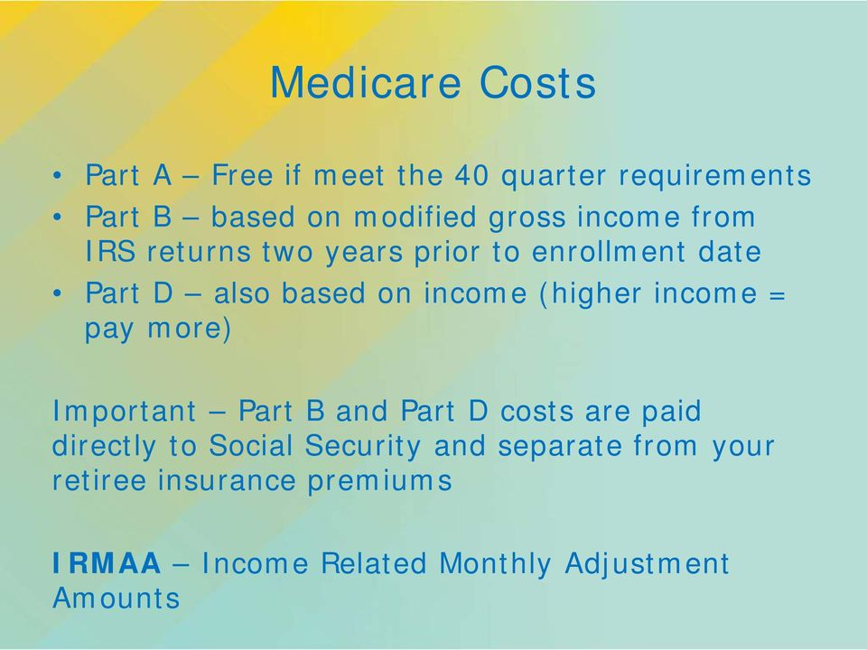 (higher income = pay more) Important Part B and Part D costs are paid directly to Social