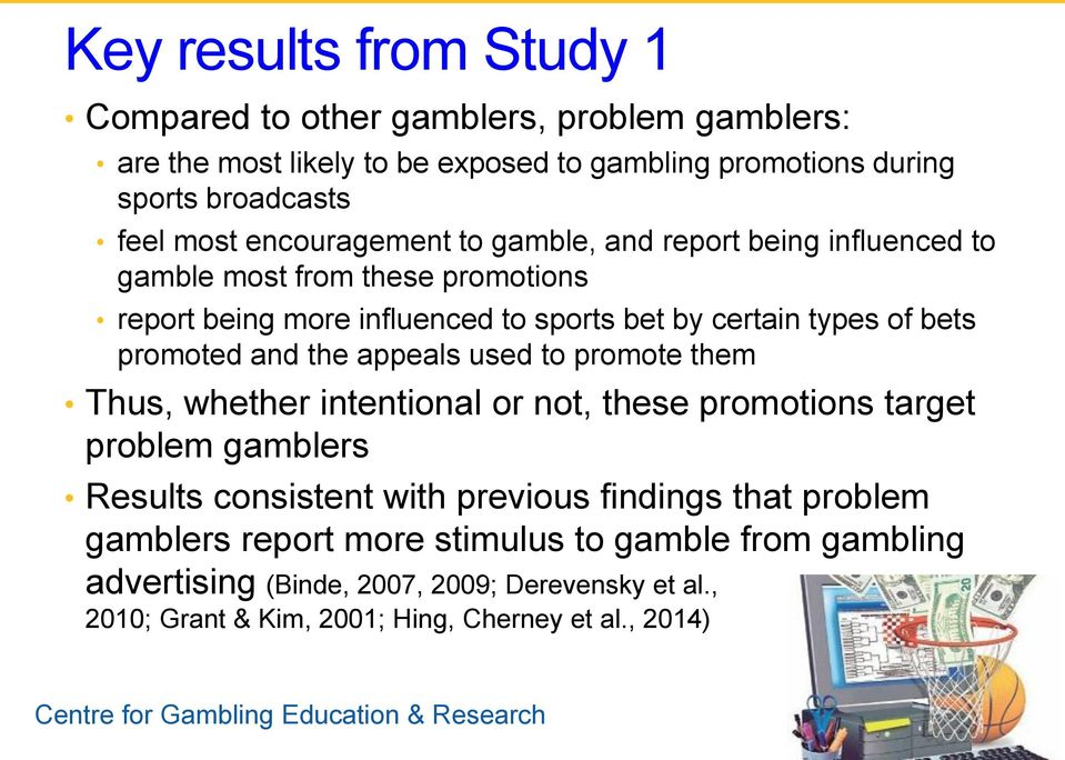 promoted and the appeals used to promote them Thus, whether intentional or not, these promotions target problem gamblers Results consistent with previous findings