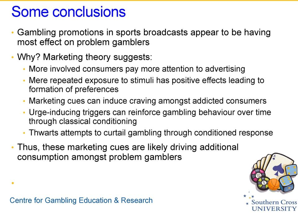 formation of preferences Marketing cues can induce craving amongst addicted consumers Urge-inducing triggers can reinforce gambling behaviour over time