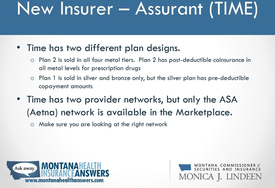 and bronze only, but the silver plan has pre-deductible copayment amounts Time has two provider networks,