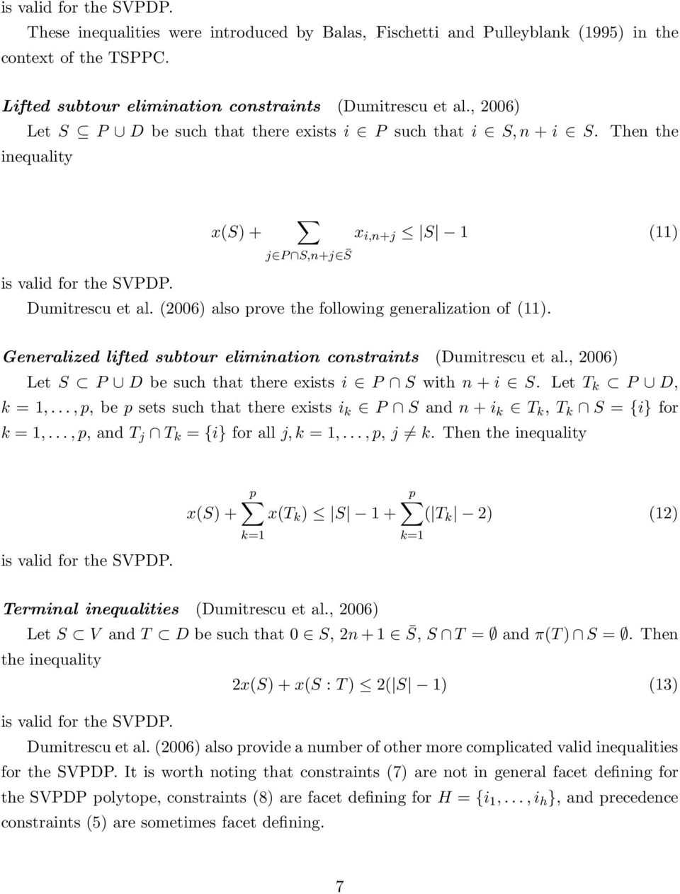 (2006) also prove the following generalization of (11). Generalized lifted subtour elimination constraints (Dumitrescu et al., 2006) Let S P D be such that there exists i P S with n + i S.