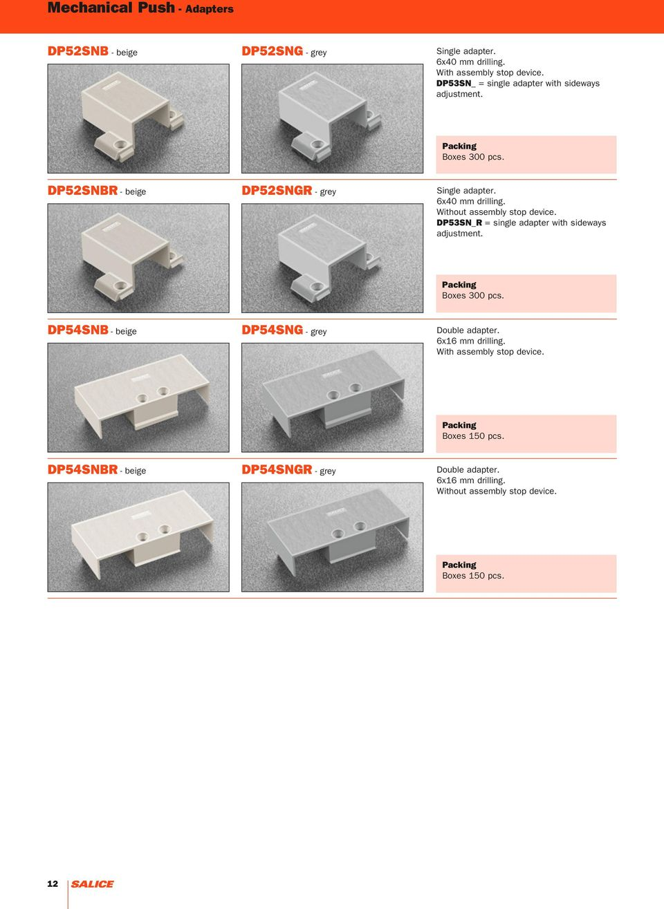 Without assembly stop device. DP53SN_R = single adapter with sideways adjustment. Boxes 300 pcs. DP54SNB DP54SNG - beige - grey Double adapter.
