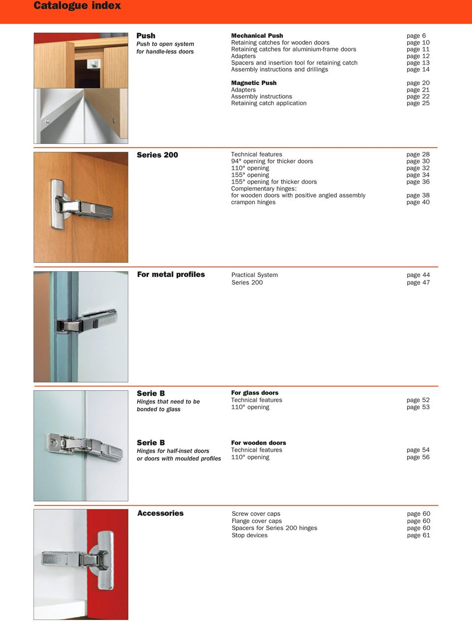 page 25 Series 200 Technical features page 28 94 opening for thicker doors page 30 110 opening page 32 155 opening page 34 155 opening for thicker doors page 36 Complementary hinges: for wooden doors