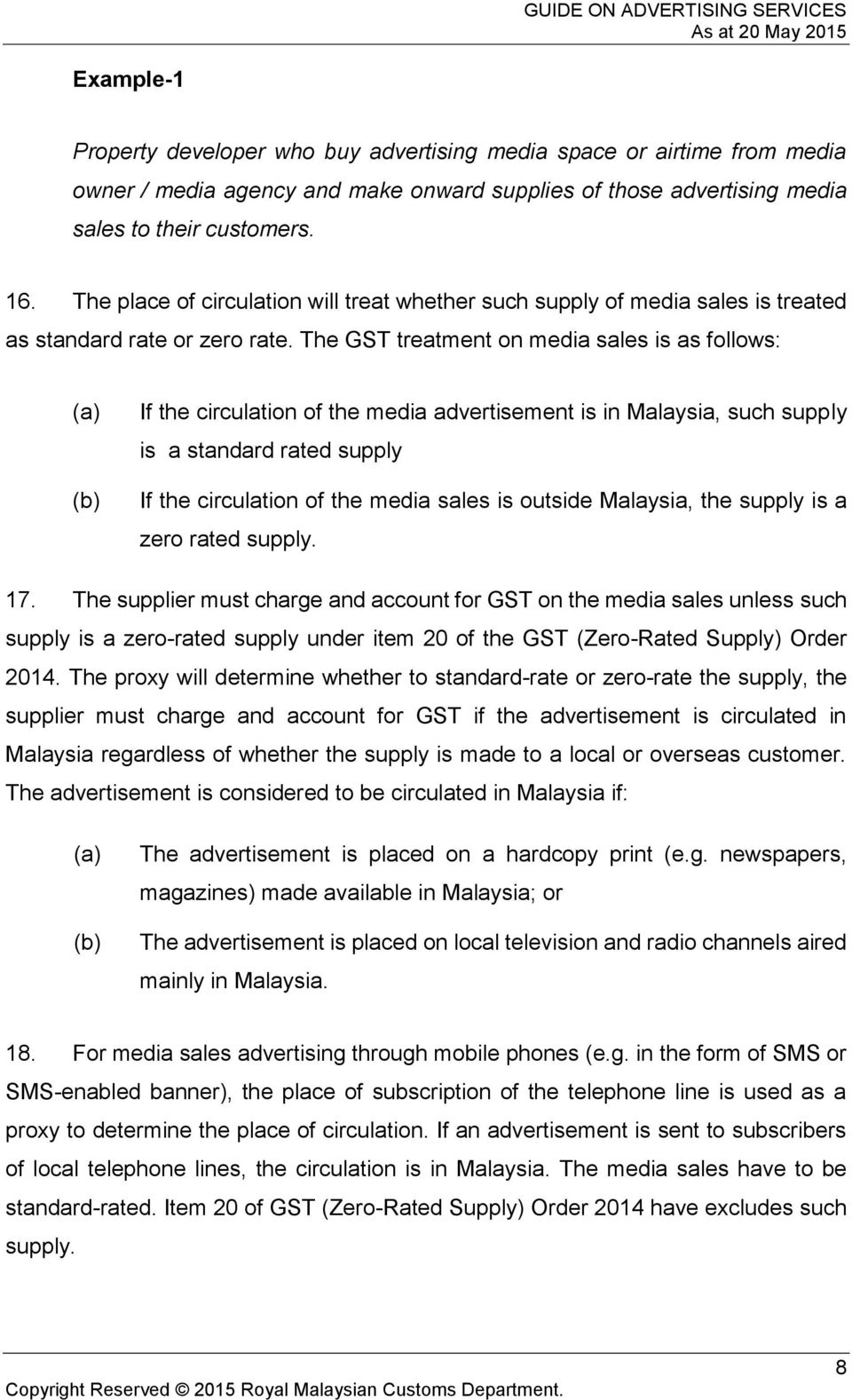 The GST treatment on media sales is as follows: (a) (b) If the circulation of the media advertisement is in Malaysia, such supply is a standard rated supply If the circulation of the media sales is