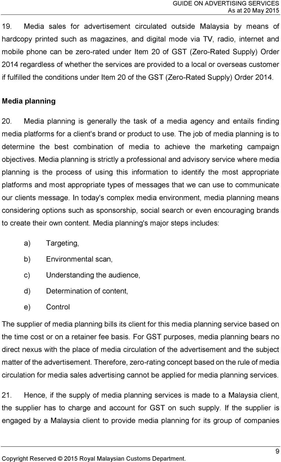 2014. Media planning 20. Media planning is generally the task of a media agency and entails finding media platforms for a client's brand or product to use.