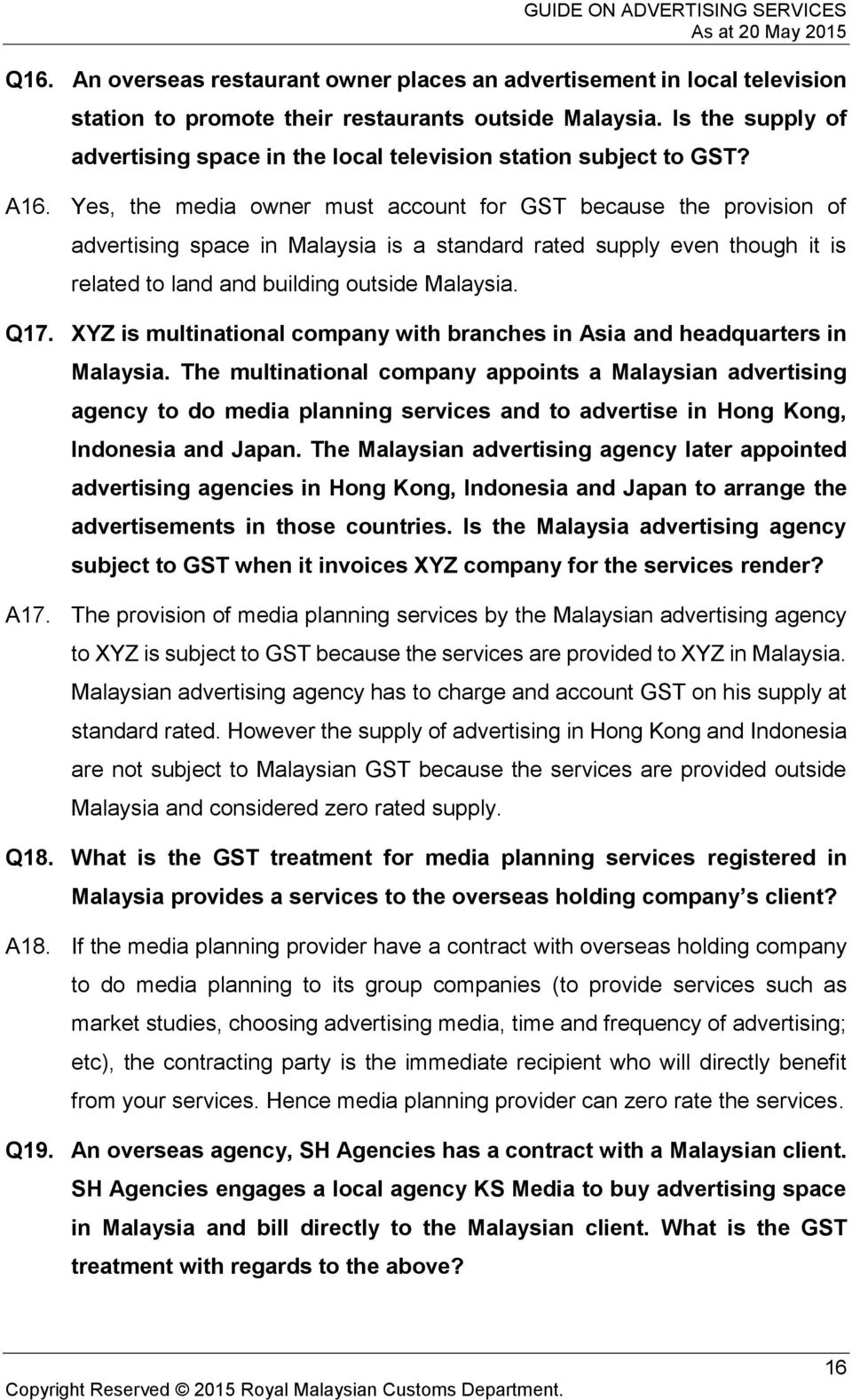 Yes, the media owner must account for GST because the provision of advertising space in Malaysia is a standard rated supply even though it is related to land and building outside Malaysia. Q17.