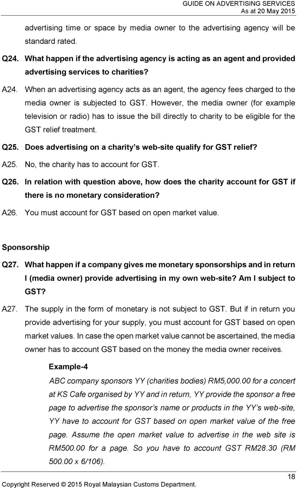 When an advertising agency acts as an agent, the agency fees charged to the media owner is subjected to GST.