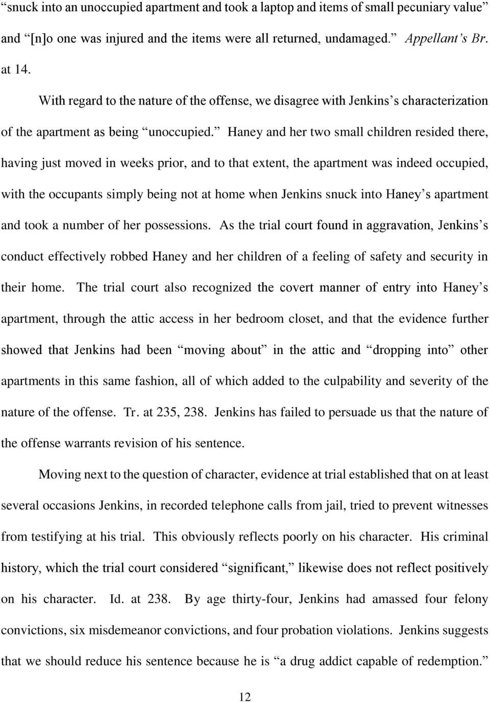 Haney and her two small children resided there, having just moved in weeks prior, and to that extent, the apartment was indeed occupied, with the occupants simply being not at home when Jenkins snuck