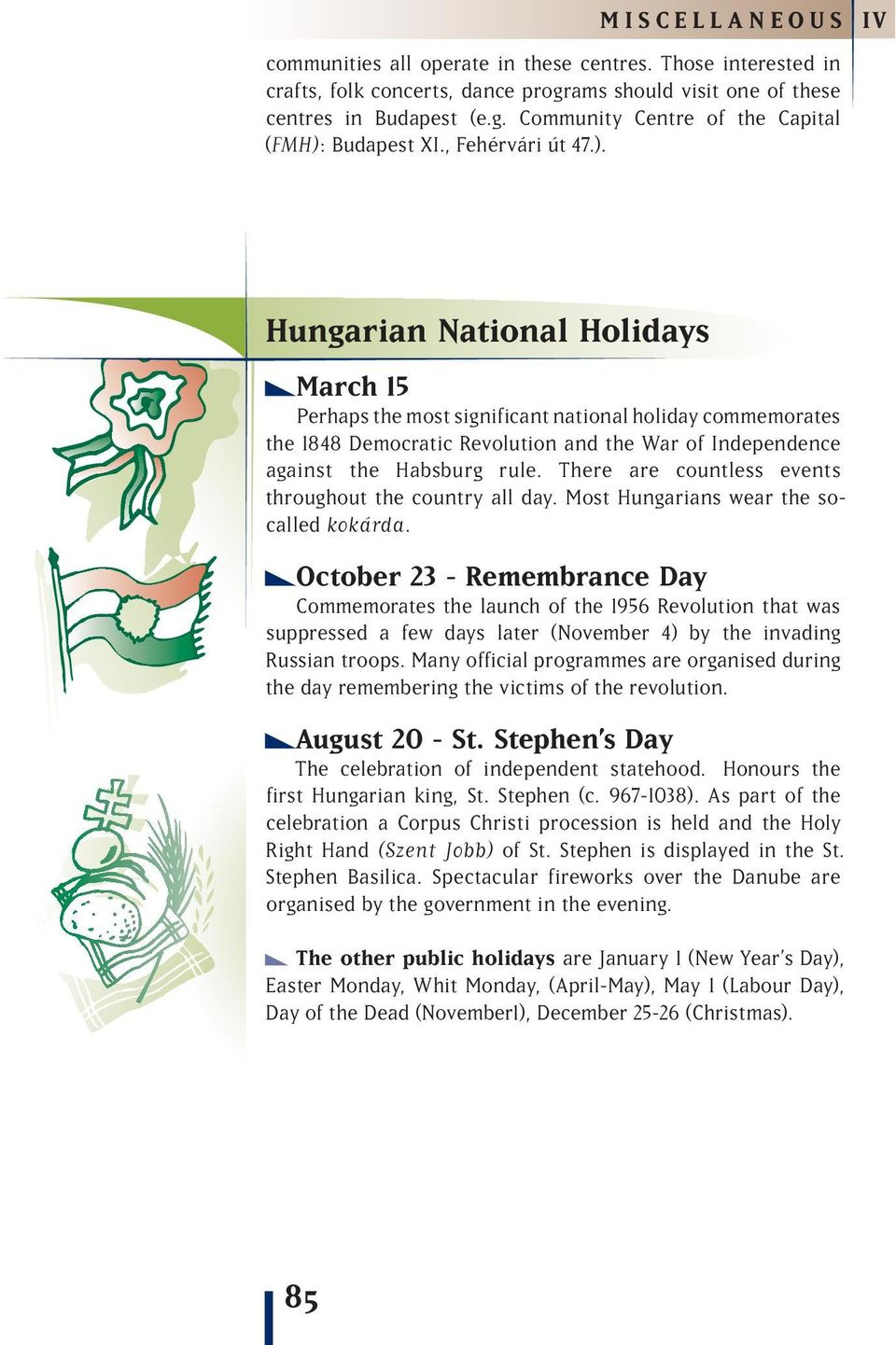 Hungarian National Holidays March 15 Perhaps the most significant national holiday commemorates the 1848 Democratic Revolution and the War of Independence against the Habsburg rule.