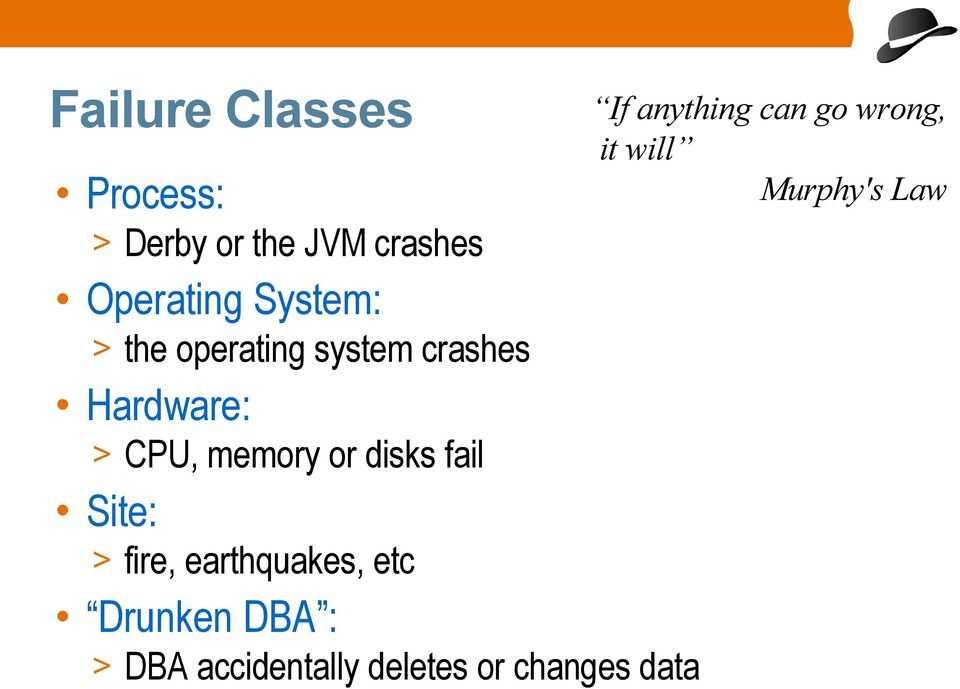 system crashes Hardware: > CPU, memory or disks fail Site: > fire,