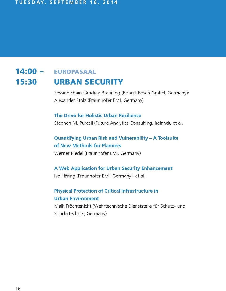 Quantifying Urban Risk and Vulnerability A Toolsuite of New Methods for Planners Werner Riedel (Fraunhofer EMI, Germany) A Web Application for Urban Security