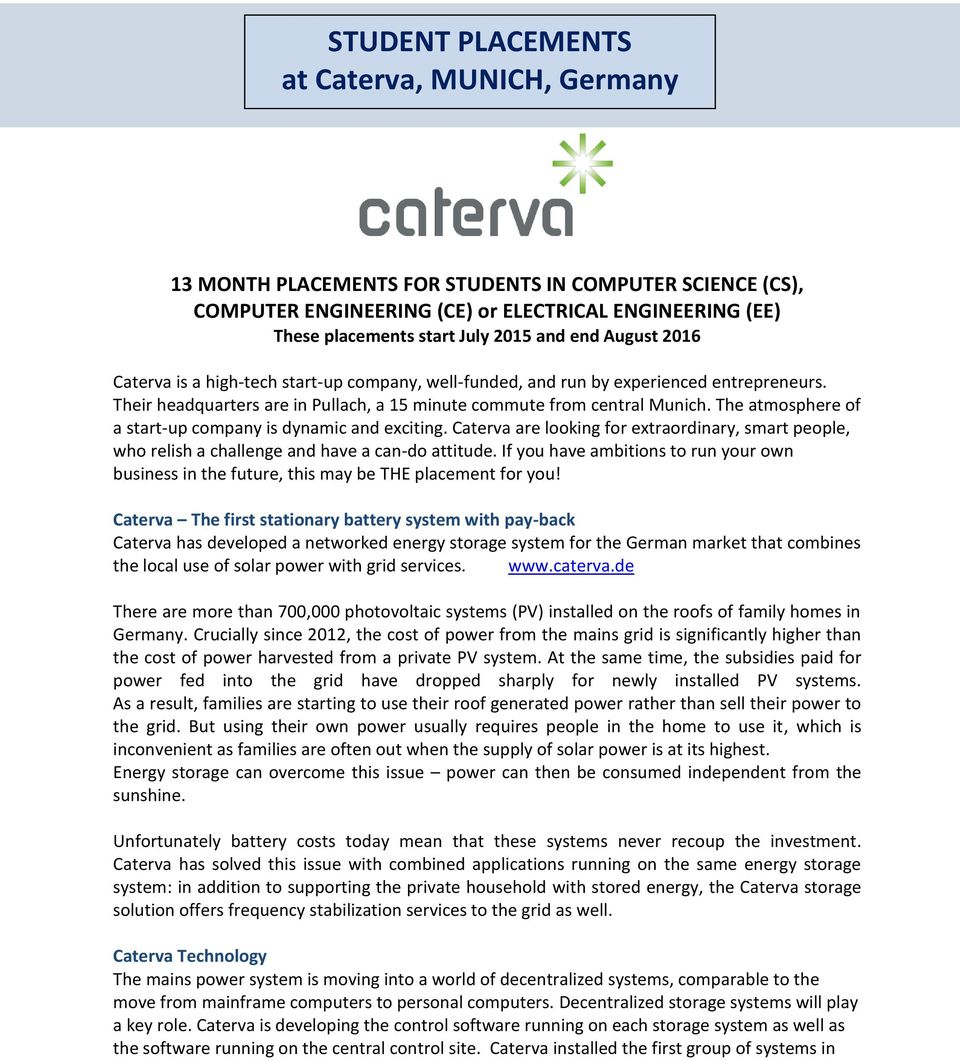 The atmosphere of a start-up company is dynamic and exciting. Caterva are looking for extraordinary, smart people, who relish a challenge and have a can-do attitude.