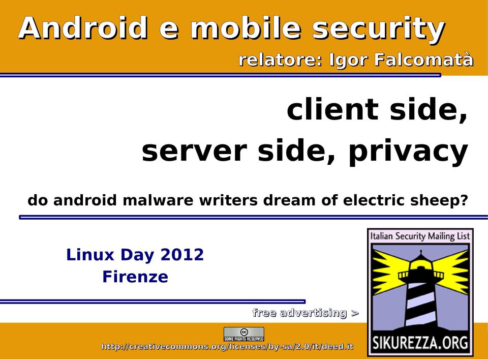 Linux Day 2012 Firenze free advertising > Android e mobile security: client side, server side, privacy.