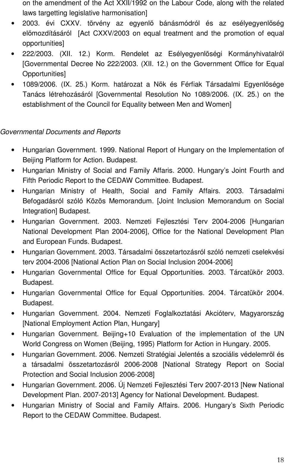 Rendelet az Esélyegyenlõségi Kormányhivatalról [Governmental Decree No 222/2003. (XII. 12.) on the Government Office for Equal Opportunities] 1089/2006. (IX. 25.) Korm.