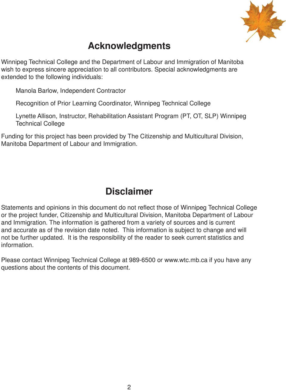 Instructor, Rehabilitation Assistant Program (PT, OT, SLP) Winnipeg Technical College Funding for this project has been provided by The Citizenship and Multicultural Division, Manitoba Department of