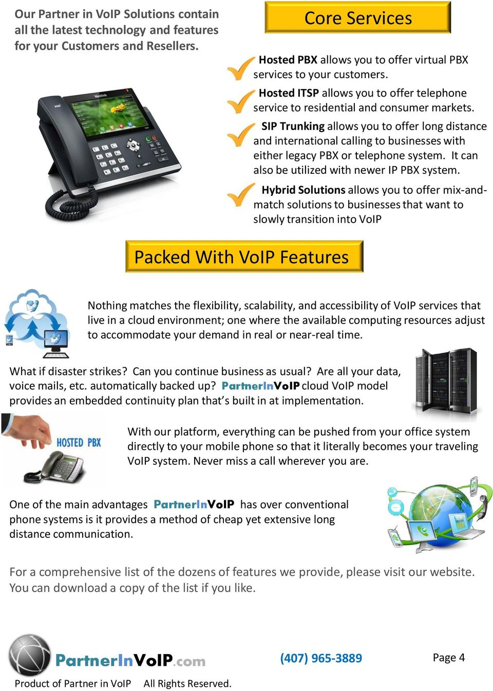 SIP Trunking allows you to offer long distance and international calling to businesses with either legacy PBX or telephone system. It can also be utilized with newer IP PBX system.
