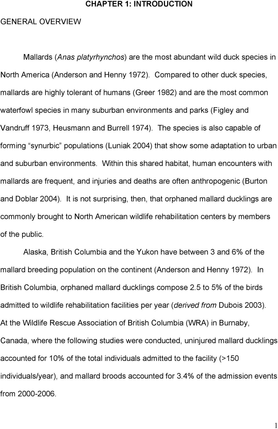 Heusmann and Burrell 1974). The species is also capable of forming synurbic populations (Luniak 2004) that show some adaptation to urban and suburban environments.