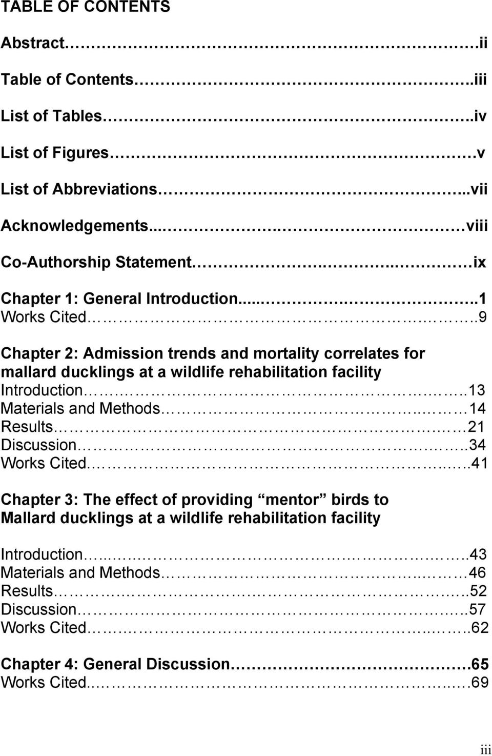 ..9 Chapter 2: Admission trends and mortality correlates for mallard ducklings at a wildlife rehabilitation facility Introduction.....13 Materials and Methods.. 14 Results.