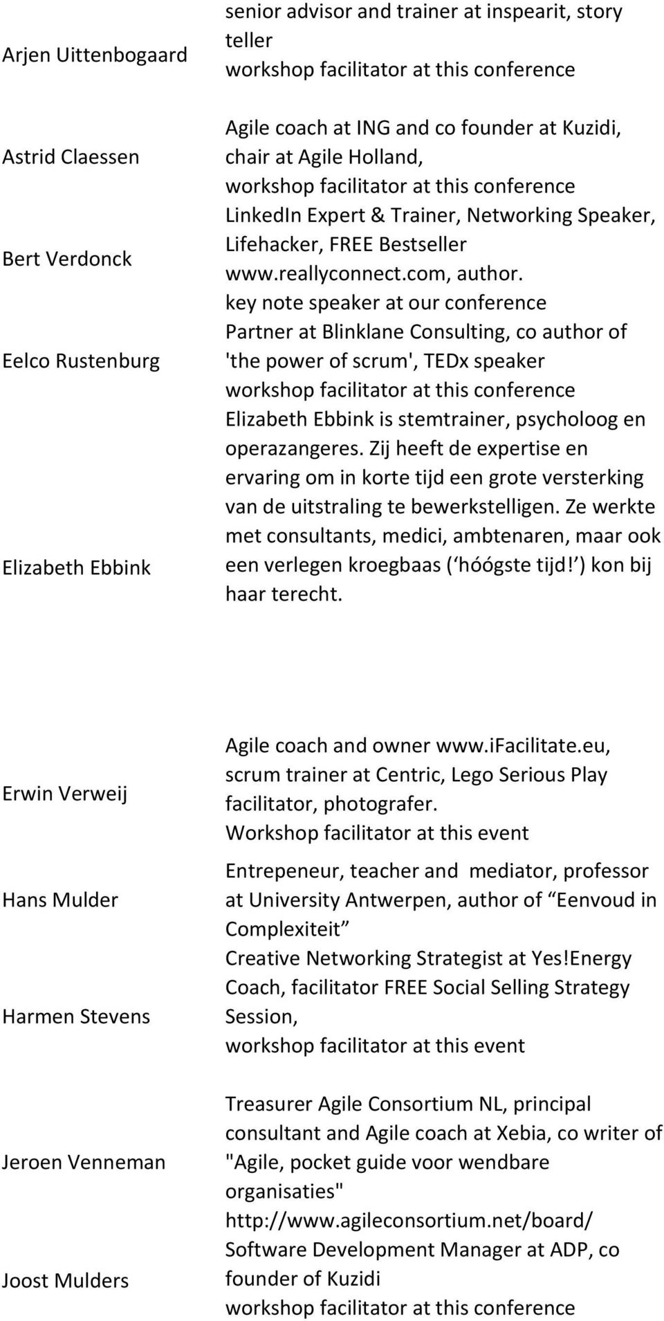 key note speaker at our conference Partner at Blinklane Consulting, co author of 'the power of scrum', TEDx speaker Elizabeth Ebbink is stemtrainer, psycholoog en operazangeres.