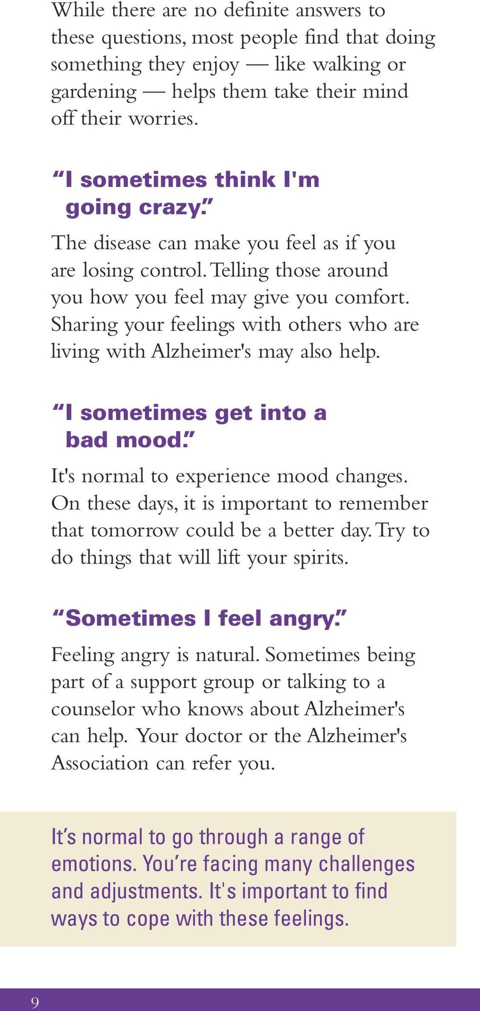 Sharing your feelings with others who are living with Alzheimer's may also help. I sometimes get into a bad mood. It's normal to experience mood changes.